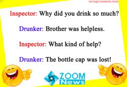 Inspector: Why did you drink so much, Alcoholic: Brother was helpless.  Inspector: What kind of help...