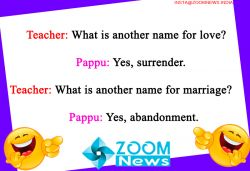 Today Joke | Teacher: What is another name for love?  Pappu: Yes, surrender.  Teacher: What is another name for marriage?