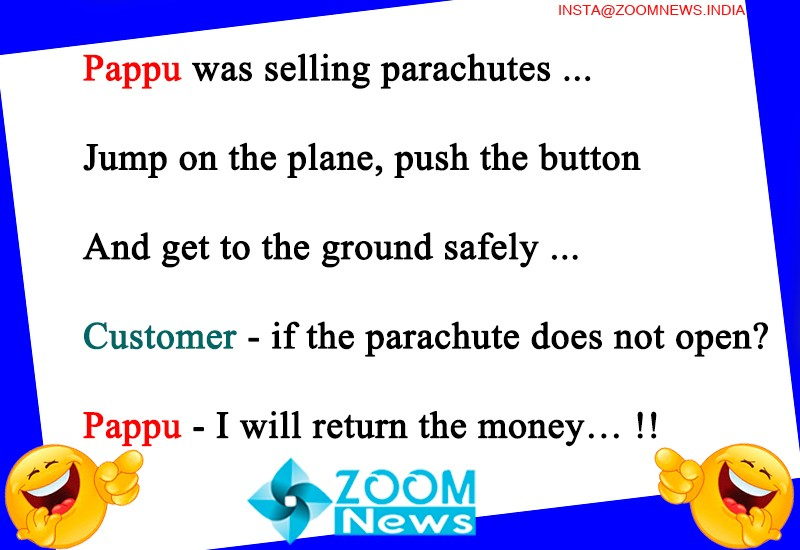 Pappu was selling parachutes, Jump on the plane, push the button, And get to the ground safely...