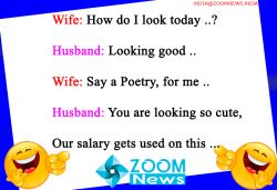 Today Joke | Wife: How do I look today, Husband: Looking good, Wife: Say a Poetry, for me...