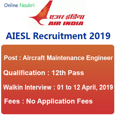 AIESL Recruitment 2019 – Walk in for 160 Aircraft Maintenance Engineer Posts
